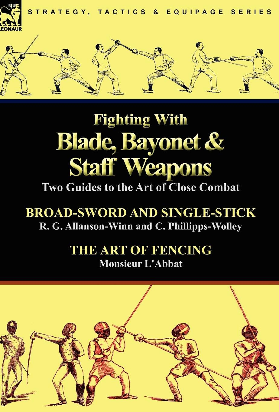 Fighting With Blade, Bayonet & Staff Weapons: Two Guides to the Art of Close Combat pdf