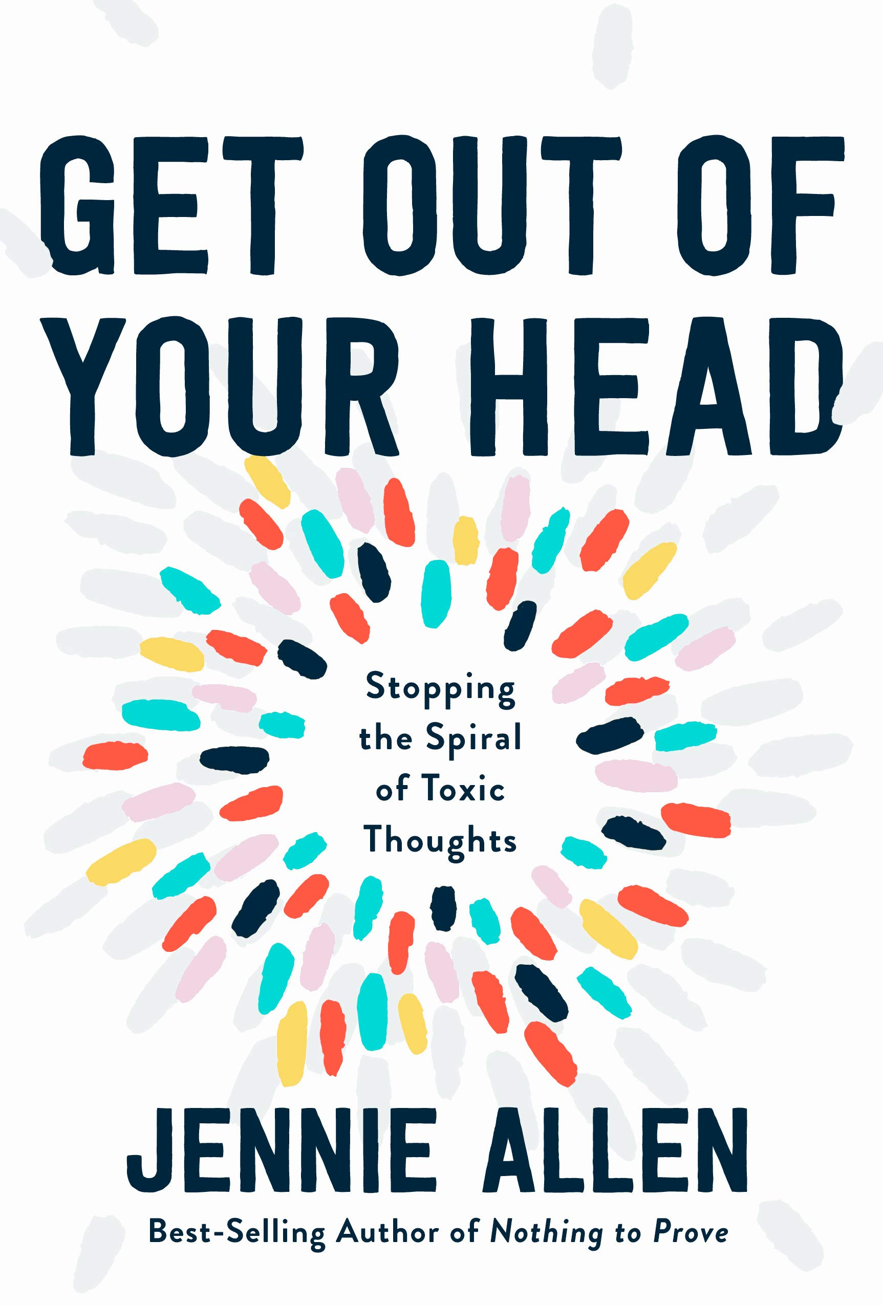 Get Out of Your Head: Stopping the Spiral of Toxic Thoughts by WaterBrook Press