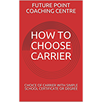 HOW TO CHOOSE CARRIER : CHOICE OF CARRIER WITH SIMPLE SCHOOL CERTIFICATE OR DEGREE (English Edition)