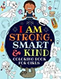 I Am Strong, Smart & Kind: A Coloring Book For Girls