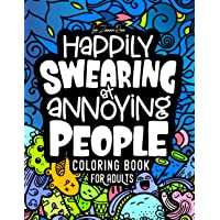 Happily Swearing at Annoying People: Coloring Book for Adults: Swear words coloring book for hilarious, irreverent minds…