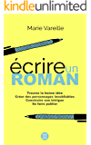 Ecrire un roman: Comment devenir écrivain, écrire un livre et le faire publier (French Edition)