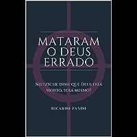MATARAM O DEUS ERRADO: Nietzsche disse que Deus está morto, será Mesmo?