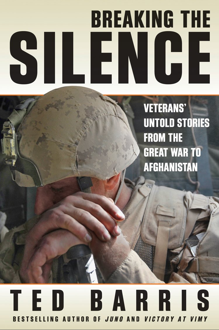 Breaking the Silence: Veterans' Untold Stories from the Great War to  Afghanistan: Ted Barris: 9780887628054: Books - Amazon.ca