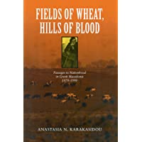 Fields of Wheat, Hills of Blood: Passages to Nationhood in Greek Macedonia, 1870-1990 (POD)