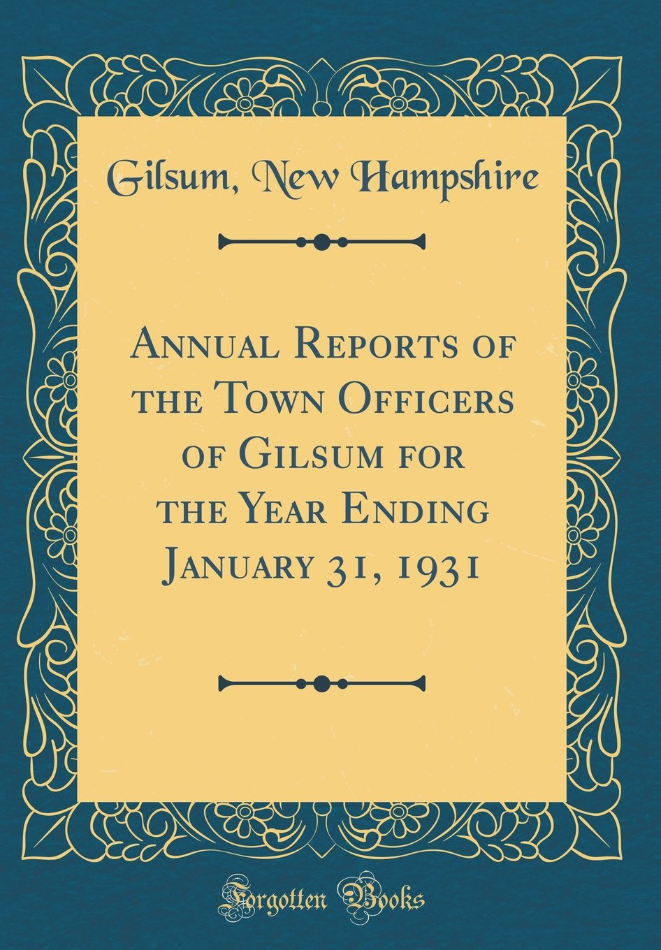 Annual Reports of the Town Officers of Gilsum for the Year Ending January 31, 1931 (Classic Reprint) ebook