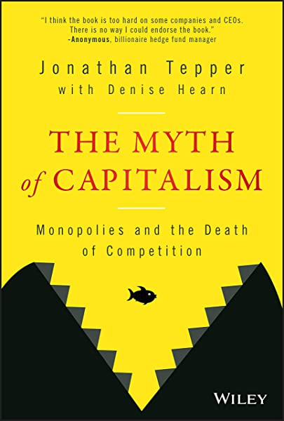 Tepper, J: The Myth of Capitalism: Monopolies and the Death of Competition: Amazon.es: Tepper, Jonathan, Hearn, Denise: Libros en idiomas extranjeros