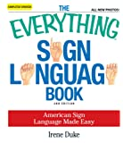 The Everything Sign Language Book: American Sign Language Made Easy. All new photos!