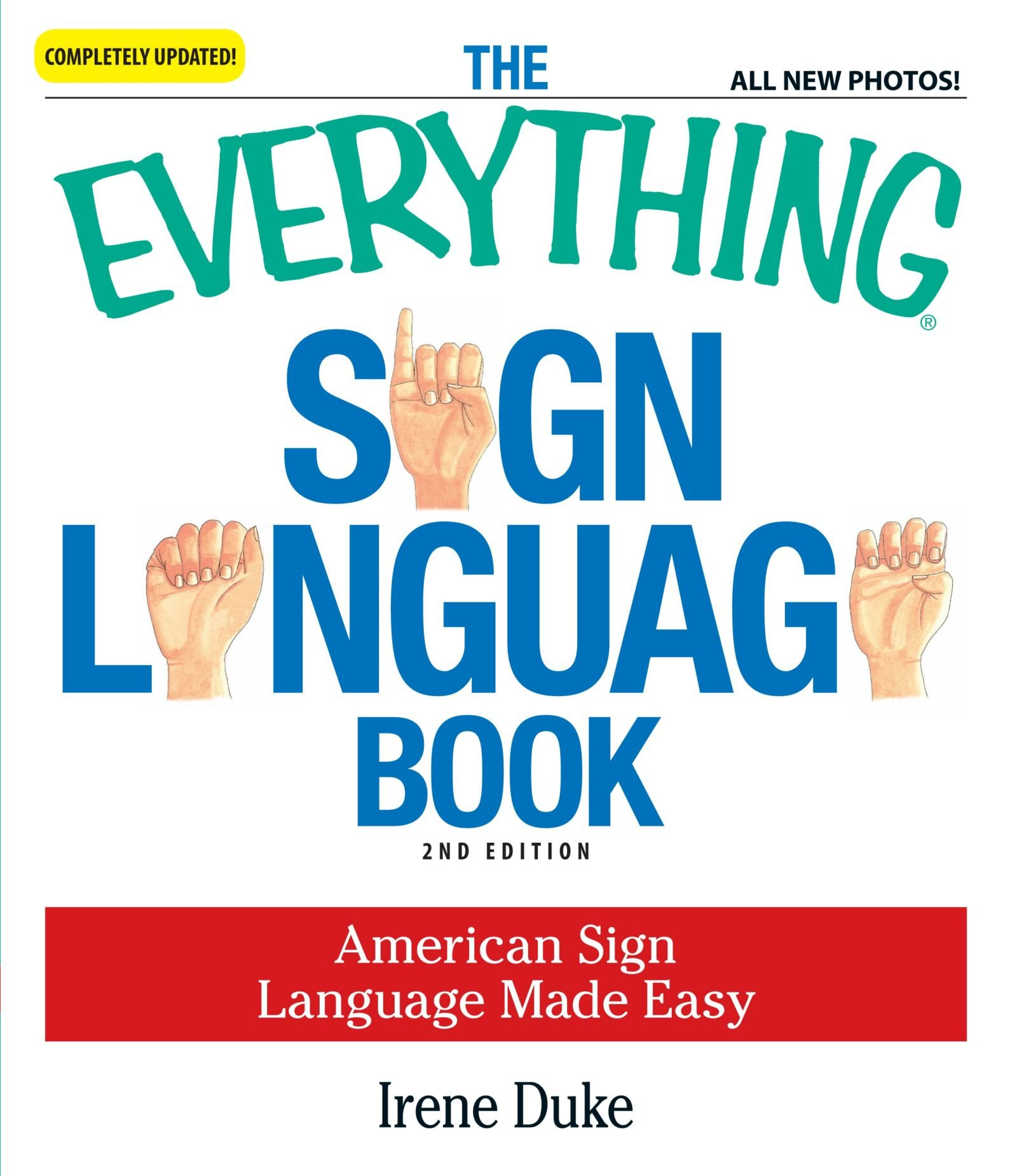 The Everything Sign Language Book: American Sign Language Made Easy... All new photos! by Everything