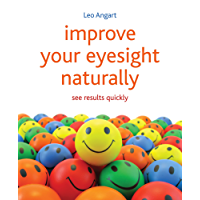 Improve Your Eyesight Naturally: See Results Quickly (English Edition)