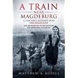 A Train Near Magdeburg: A Teacher's Journey into the Holocaust, and the reuniting of the survivors and liberators, 70 years o