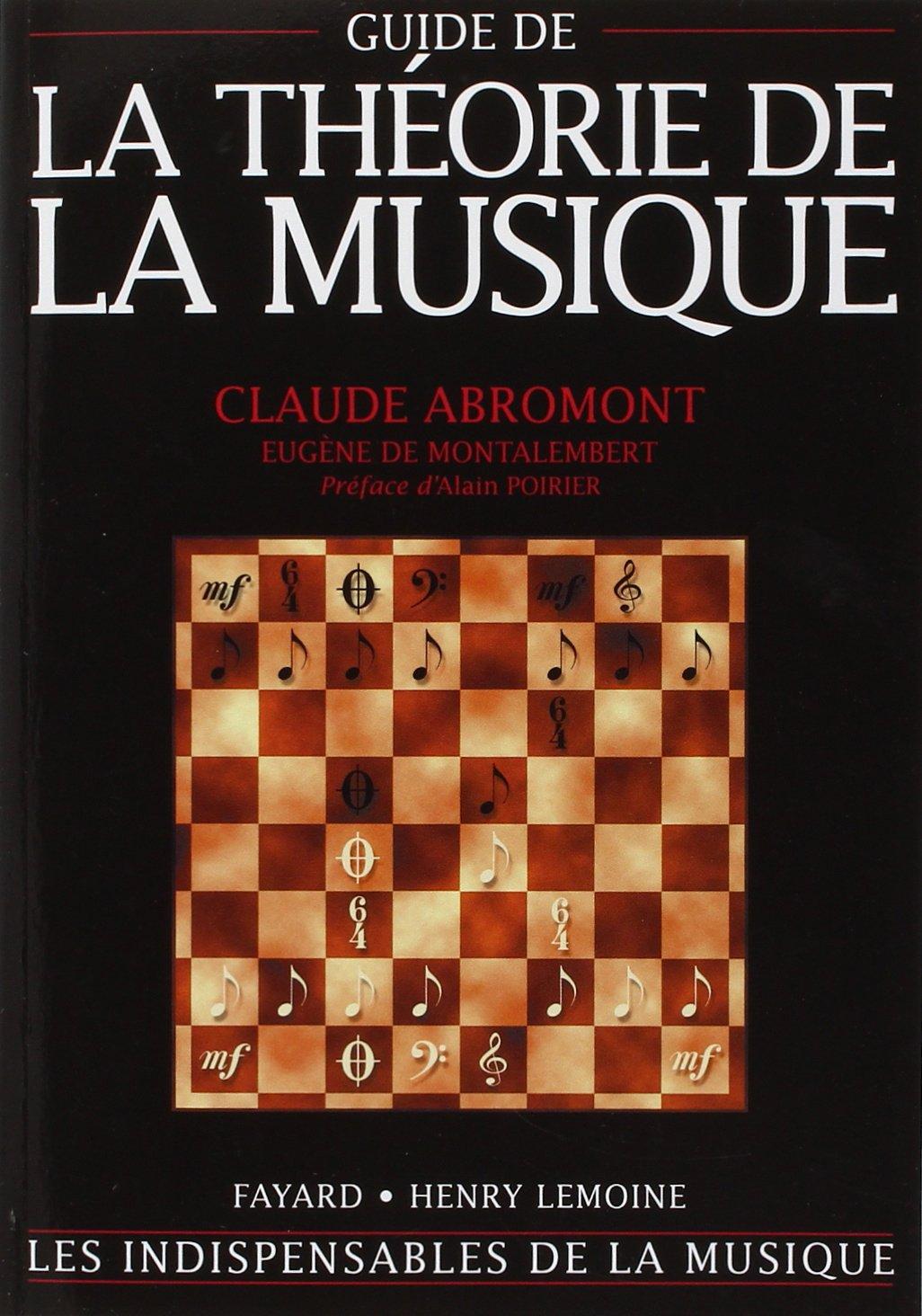 (Guide de) La théorie de la musique Broché – 1 janvier 2001 Claude Abromont Eugène de Montalembert Alain Poirier Fayard/Henry Lemoine