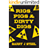 Rigs Pigs & Dirty Digs