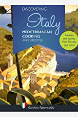 Discovering Italy - Mediterranean Cooking and Lifestyle: Recipes and stories from Tuscany and more Kindle Edition