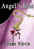 ANGEL'S KISS (A Dark Angel's Novel Book 1)
