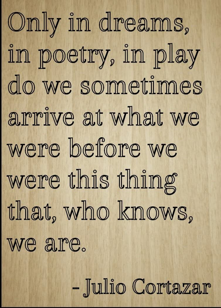 "Mundus Souvenirs Only in Dreams, in Poetry, in Play do we. Quote by Julio Cortazar, Laser Engraved on Wooden Plaque - Size: 8""x10"""