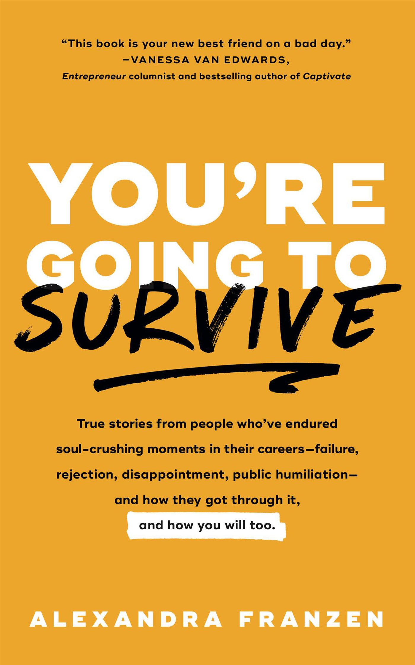Read Online You're Going to Survive: True stories about adversity, rejection, defeat, terrible bosses, online trolls, 1-star Yelp reviews, and other soul-crushing experiences―and how to get through it pdf epub