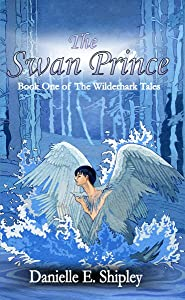 The Swan Prince: Book One of The Wilderhark Tales