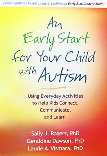 An Early Start for Your Child with Autism: Using Everyday Activities to Help Kids Connect; Communicate; and Learn