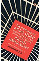 The Hanging of Afzal Guru and the Strange Case of the Attack on the Indian Parliament Kindle Edition