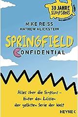 Springfield Confidential: Alles über die Simpsons ─ Hinter den Kulissen der gelbsten Serie der Welt - 30 Jahre Simpsons ─ Das inoffizielle Fanbuch - Vom langjährigen Co-Autor Perfect Paperback