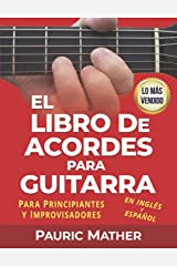 El Libro De Acordes Para Guitarra: Acordes Para Guitarra Acústica - Principiantes y Improvisadores (Spanish Edition) Kindle Edition