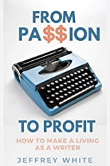 From Passion to Profit: How to Make a Living as a Writer Kindle Edition