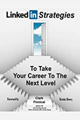 LinkedIn Strategies To Take Your Career To The Next Level Kindle Edition