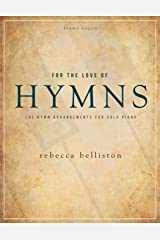 For the Love of Hymns: 6 LDS Hymn Arrangements for Solo Piano Paperback