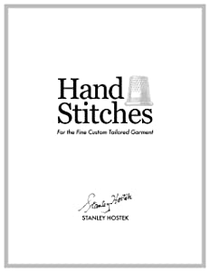 Hand Stitches: For the Fine Custom Tailored Garment (The Stanley Hostek Tailoring Book Series 1)