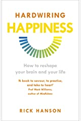 Hardwiring Happiness: The Practical Science of Reshaping Your Brain—and Your Life Kindle Edition