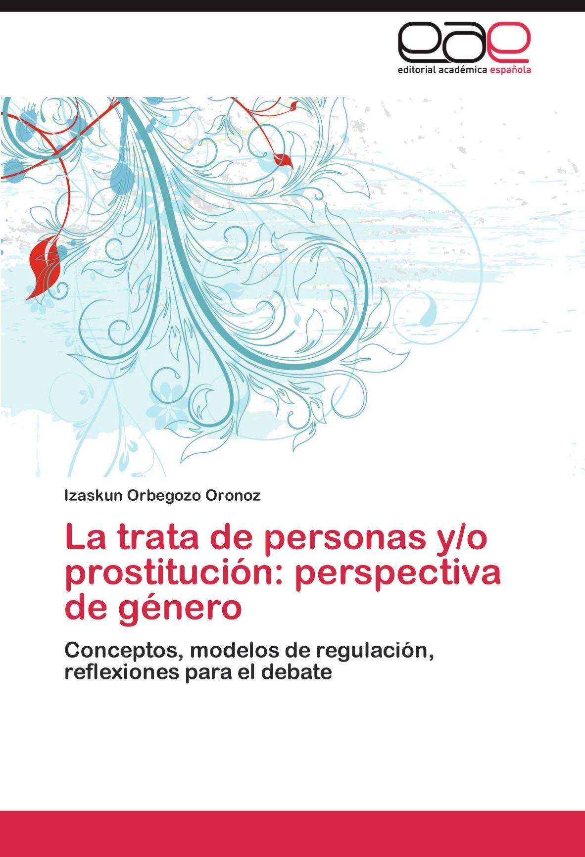 La Trata de Personas Y/O Prostitucion: Perspectiva de Genero: Amazon.es: Orbegozo Oronoz, Izaskun: Libros