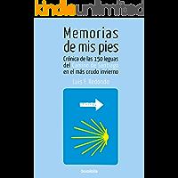 Memorias de mis pies: Crónica de las 150 leguas del Camino de Santiago en el más crudo invierno