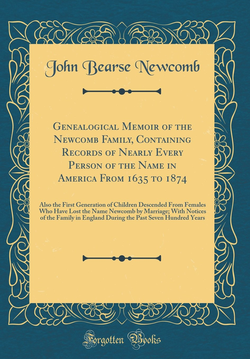 Download Genealogical Memoir of the Newcomb Family, Containing Records of Nearly Every Person of the Name in America from 1635 to 1874: Also the First ... Newcomb by Marriage; With Notices of the Fam ebook