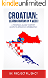 Croatian: Learn Croatian in a Week! Start Speaking Basic Croatian in Less Than 24 Hours: The Ultimate Crash Course for Croatian Language Beginners. (Croatian, Learn Croatian,Croatian language)