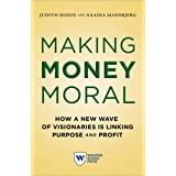 Making Money Moral: How a New Wave of Visionaries Is Linking Purpose and Profit