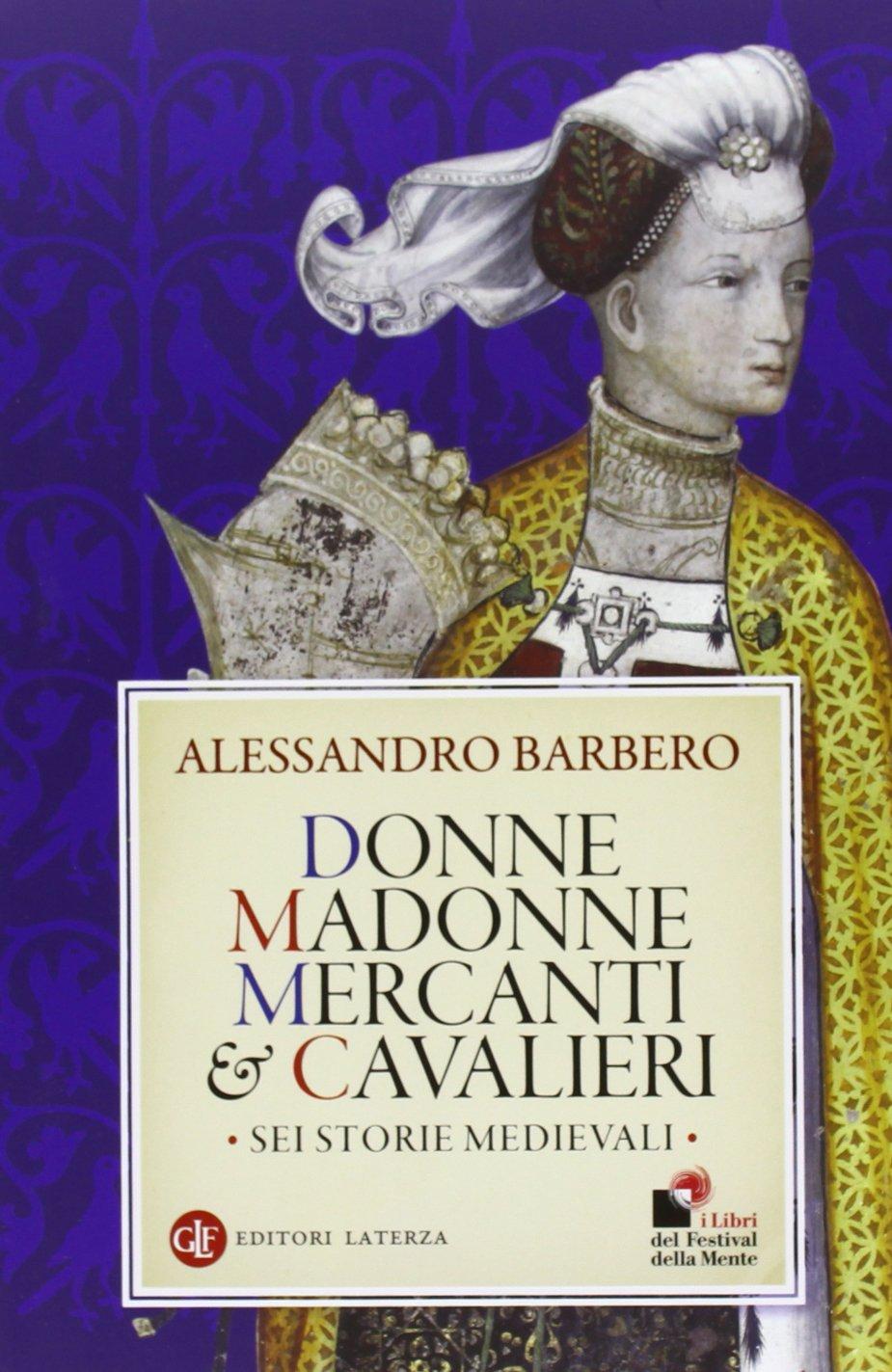 Alessandro barbero donne, madonne, mercanti e cavalieri. sei storie medievali (italiano) copertina flessibile 8858119282