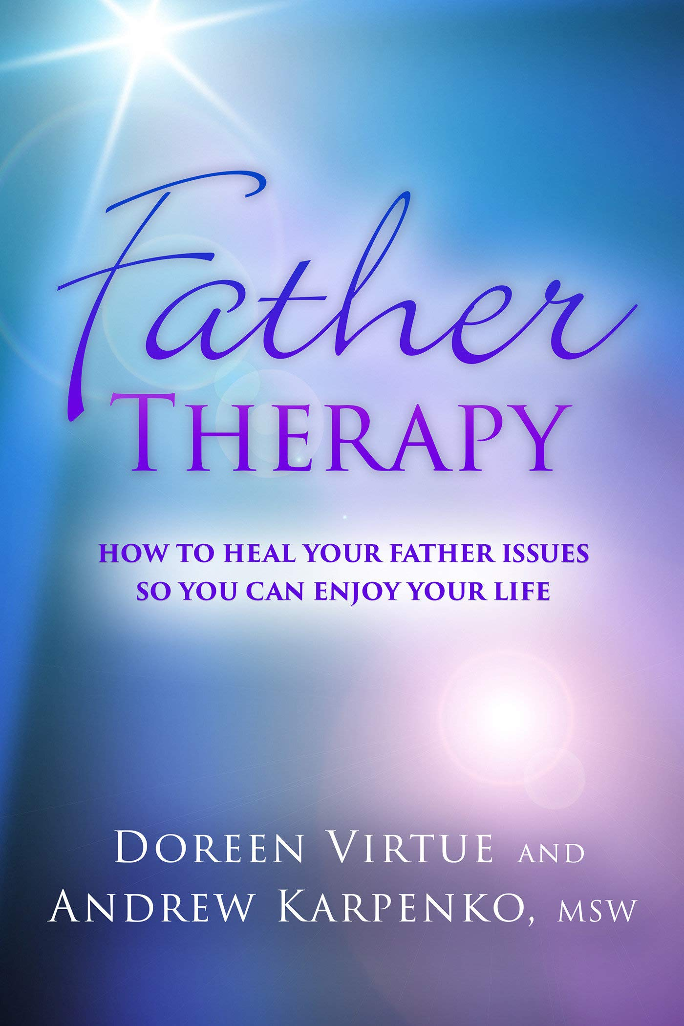 Download Father Therapy: How to Heal Your Father Issues So You Can Enjoy Your Life pdf