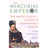 The Mercurial Emperor: The Magic Circle of Rudolf II in Renaissance Prague (English Edition)