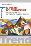 Il talento del comunicatore. Manuale per diventare communication manager di successo: Manuale per diventare communication manager di successo (Trend)