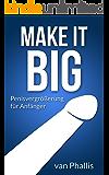 Make it Big.Penisvergrößerung für Anfänger: Turboprogramm für mehr Dicke, Länge und Volumen