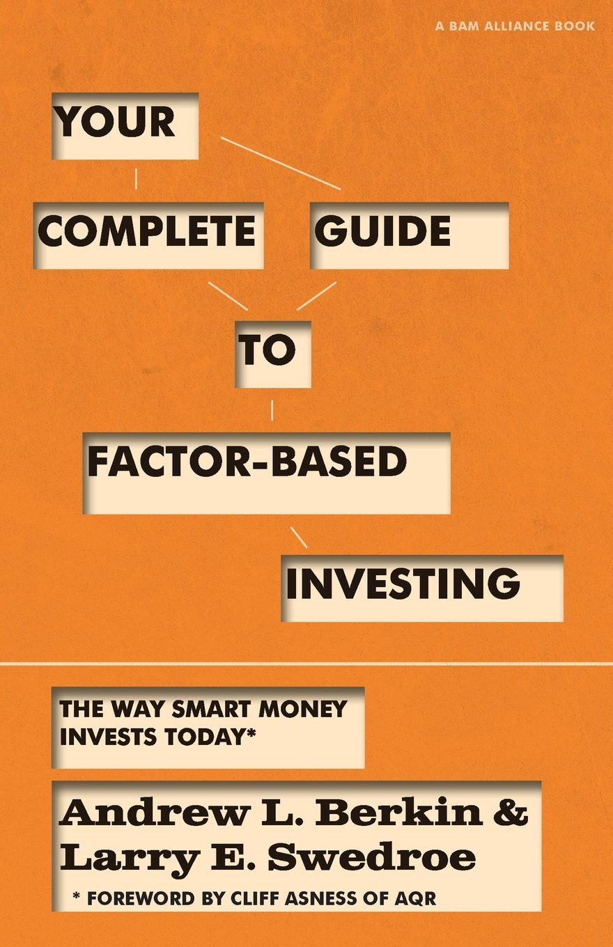 Your Complete Guide to Factor-Based Investing: The Way Smart Money Invests Today by Buckingham
