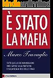 È Stato la mafia: Tutto quello che non vogliono farci sapere sulla trattativa e sulla resa ai boss delle stragi