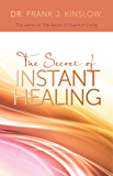 The Secret of Instant Healing (English Edition)