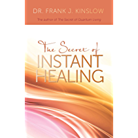 The Secret of Instant Healing: An Introduction to the Power of Quantum Entrainment®