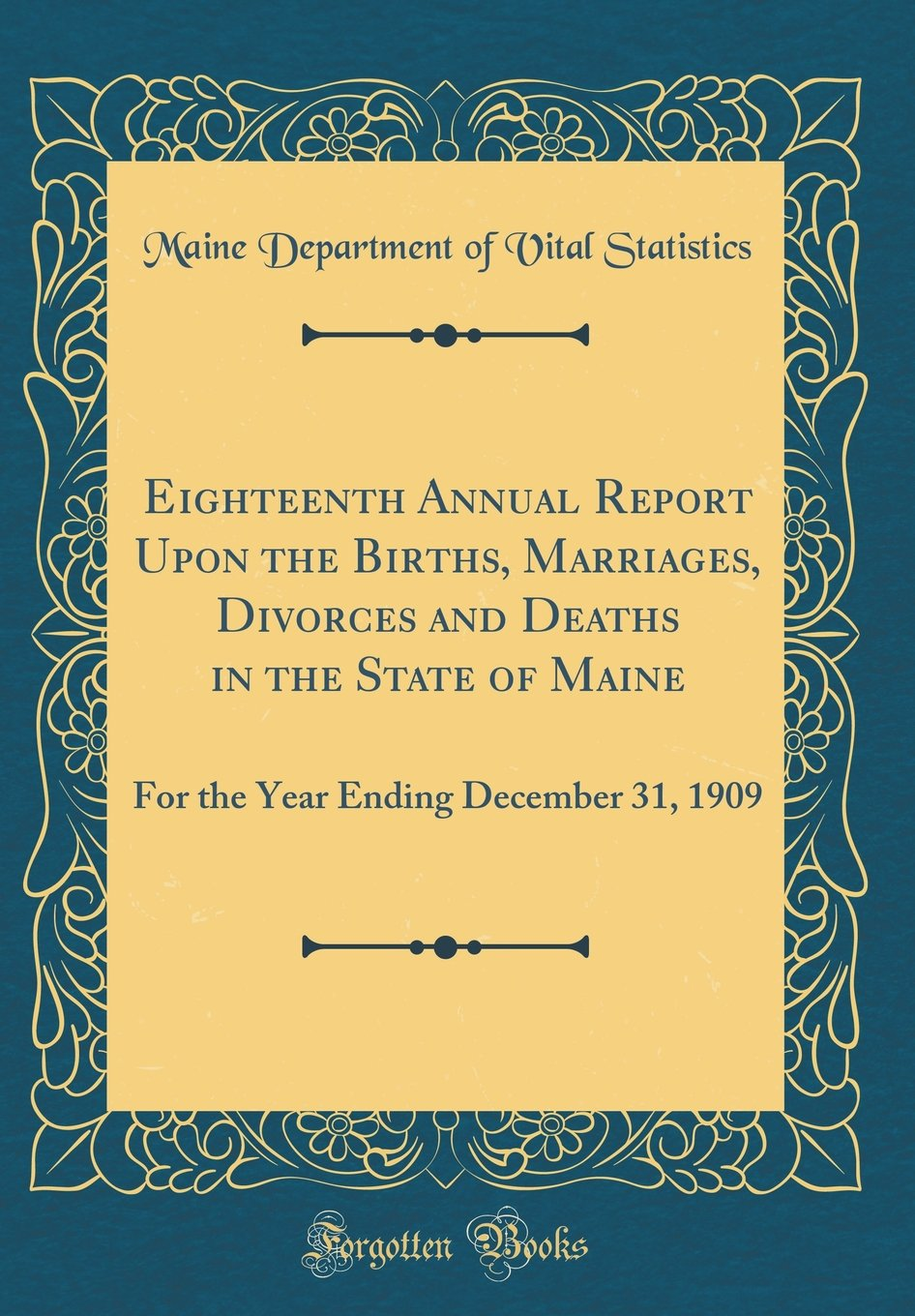 Read Online Eighteenth Annual Report Upon the Births, Marriages, Divorces and Deaths in the State of Maine: For the Year Ending December 31, 1909 (Classic Reprint) PDF