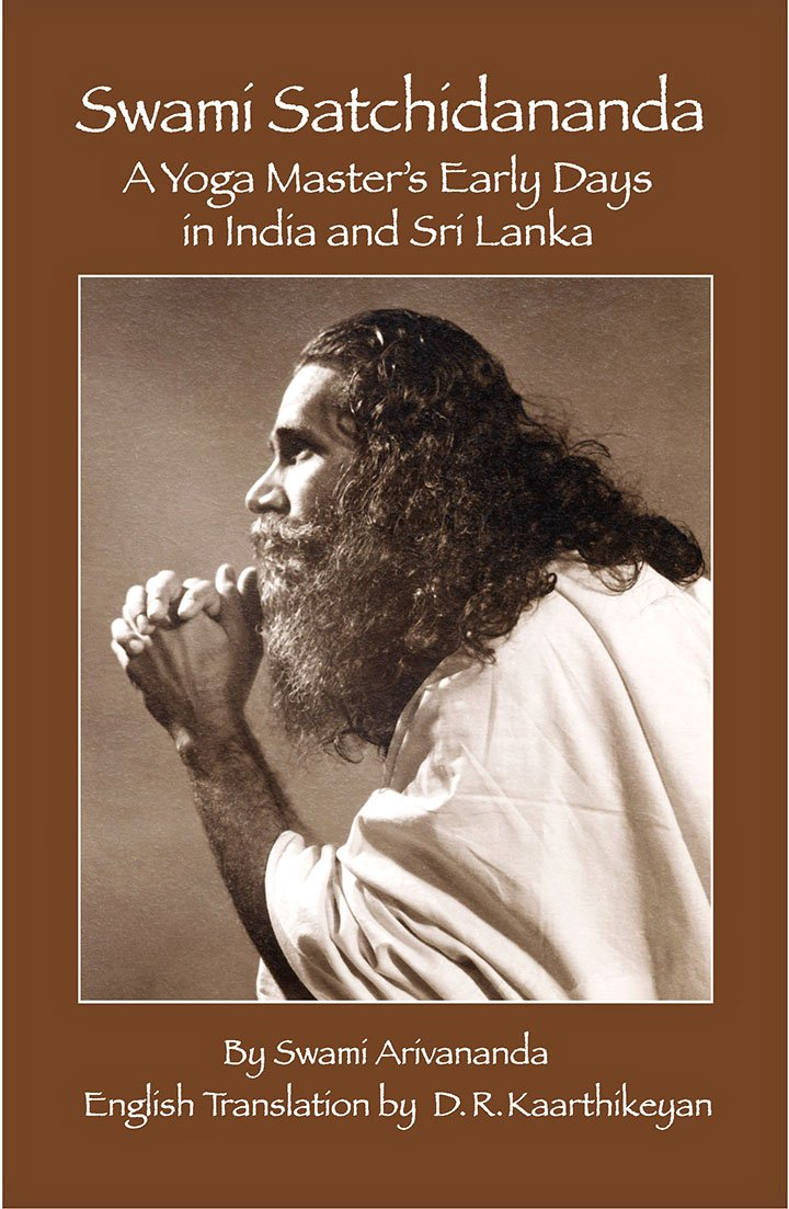 Swami Satchidananda: A Yoga Masters Early Days in India and ...