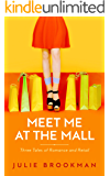 Meet Me at the Mall: Three Tales of Romance and Retail (Mall Romance Book 1)