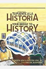Your Bridge to History: Tu puente a la historia: (Bilingual Edition: English and Spanish) (Spanish Edition) Hardcover