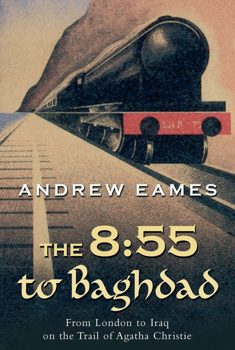 Download The 8:55 to Baghdad: From London to Iraq on the Trail of Agatha Christie and theOrient Express pdf